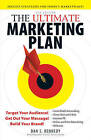 The Ultimate Marketing Plan: Target Your Audience! Get Out Your Message! Build Your Brand! by Dan S. Kennedy (Paperback, 2011)