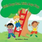 Little Boys Run. Little Boys Play. by Dallas L Dixon (Paperback / softback, 2013)