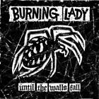 Until The Walls Fall von Burning Lady (2013)
