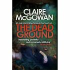 The Dead Ground by Claire McGowan (Paperback, 2014)