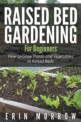 Raised Bed Gardening for Beginners : How to Grow Plants and Vegetables in...