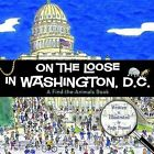 On the Loose in Washington, D.C. by Sage Stossel (Hardback, 2013)