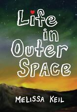 Life in Outer Space by Melissa Keil (2013, Hardcover)