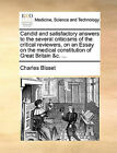 Candid and Satisfactory Answers to the Several Criticisms of the Critical Reviewers, on an Essay on the Medical Constitution of Great Britain &C. ... by Charles Bisset (Paperback / softback, 2010)