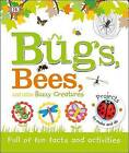 Bugs, Bees, and Other Buzzy Creatures by DK Publishing (Dorling Kindersley) (Hardback, 2016)