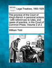 The Practice of the Court of King's Bench in Personal Actions: With References to Rules, and Cases of Practice, in the Court of Common Pleas. Volume 2 of 2 by William Tidd (Paperback / softback, 2010)