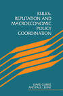 Rules, Reputation and Macroeconomic Policy Coordination by David Currie, Paul Levine (Paperback, 2009)