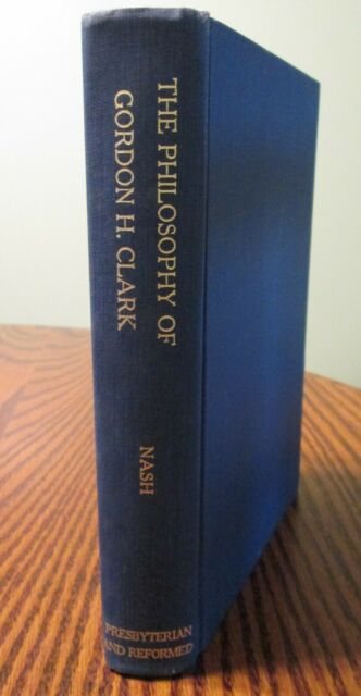 The Philosophy of Gordon H. Clark: A Festschrift - Ronald H. Nash Ed. - 1968 HB