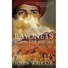 Bayonets Along the Border by John Wilcox (Paperback, 2014)