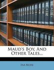 Maud's Boy, and Other Tales... by Ina More (Paperback / softback, 2012)