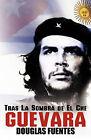 Tras La Sombra de El Che Guevara by Fuentes Douglas Fuentes (Paperback, 2010)