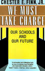We Must Take Charge: Our Schools and Our Future by Chester E. Finn (Paperback, 1993)