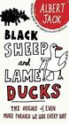 Black Sheep and Lame Ducks: The Origins of Even More Phrases We Use Every Day by Albert Jack (Paperback / softback)