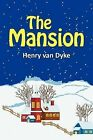 The Mansion by Henry van Dyke (Paperback, 2011)