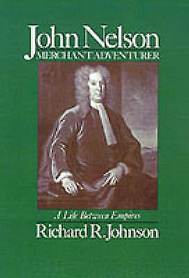 John Nelson, Merchant Adventurer. A Life Between Empires by Johnson, Richard R.