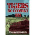 Tigers in Combat III: Operation, Training, Tactics: Volume 3 by Wolfgang Schneider (Hardback, 2016)
