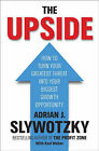 The Upside: From Risk Taking to Risk Shaping - How to Turn Your Greatest Threat into Your Biggest Growth Opportunity by Adrian Slywotzky (Hardback, 2007)