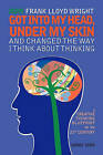 How Frank Lloyd Wright Got Into My Head, Under My Skin and Changed the Way I Think about Thinking: A Creative Thinking Blueprint for the 21st Century by Sandy Sims (Paperback / softback, 2010)