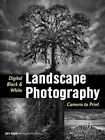 Digital Black & White Landscape Photography: Fine Art Techniques from Camera to Print by Gary S. Wagner (Paperback, 2015)