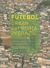 Futebol: Urban Euphoria in Brazil by Leonardo Finotti, Ed Viggiani (Hardback, 2014)