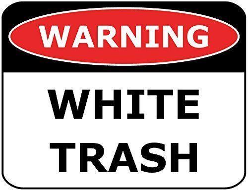 WARNING WHITE TRASH Laminated Funny Sign