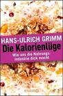 Die Kalorienlüge von Hans-Ulrich Grimm (2015, Taschenbuch)