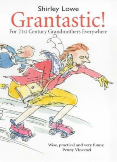 Grantastic: For 21st Century Grandmothers Everywhere By Shirley Lowe