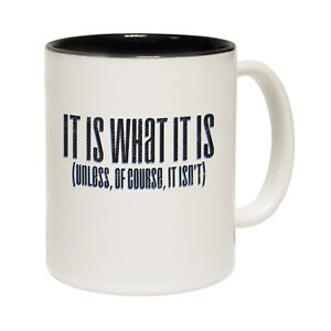 Funny-Mugs-It-Is-What-It-Is-Unless-It-Isnt-Joke-Gift-Christmas-NOVELTY-MUG