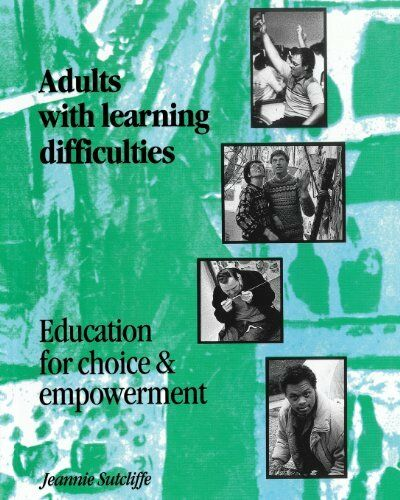 Adults with Learning Difficulties: Education for Choice and Empowerment By Jean