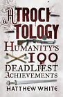Atrocitology: Humanity's 100 Deadliest Achievements by Matthew White (Paperback, 2011)