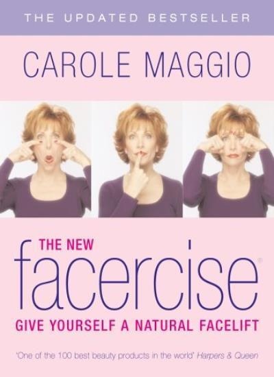 The New Facercise: Give Yourself a Natural Facelift,Carole Maggio