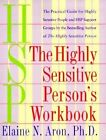 The Highly Sensitive Person's Workbook: A Comprehensive Collection of Pre-tested Exercises Developed to Enhance the Lives of HSP's by Elaine N. Aron (Paperback, 1999)
