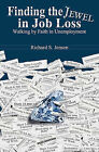 Finding the Jewel in Job Loss: Walking by Faith in Unemployment by Richard S Jensen (Paperback / softback, 2011)