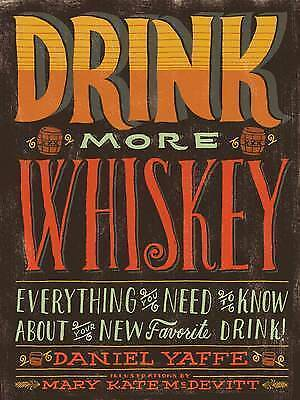1 of 1 - Drink More Whiskey: Everything You Need to Know about Your New Favorite Drink, V