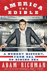 America the Edible: A Hungry History, from Sea to Dining Sea by Adam Richman (Hardback, 2010)