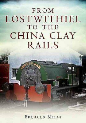 From Lostwithiel to the China Clay Rails by Bernard Mills 9781781555422