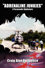 Adrenaline Junkies: A Paramedic Nightmare by Craig Alan Hartpence (Paperback / softback, 2007)