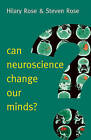 Can Neuroscience Change Our Minds? by Steven Rose, Hilary Rose (Hardback, 2016)