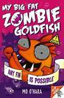 My Big Fat Zombie Goldfish 4: Any Fin is Possible von Mo O'Hara (2014, Taschenbuch)