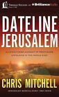 Dateline Jerusalem: An Eyewitness Account of Prophecies Unfolding in the Middle East by Chris Mitchell (CD-Audio, 2013)