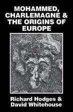 Mohammed, Charlemagne, and the Origins of Europe : The Pirenne Thesis in the...
