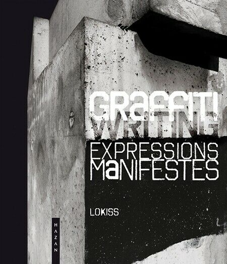 GRAFFITI. EXPRESSION MANIFESTES - LOKISS LIVRE NEUF