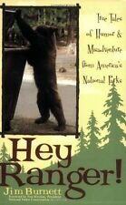 Hey Ranger! : True Tales of Humor and Misadventure from America's National Parks by Jim Burnett (2005, Paperback)