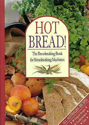 Hot Bread!: the Breadmaking Book for Breadmaking Machines All Australian recipes