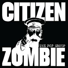 THE POP GROUP - CITIZEN ZOMBIE (LTD DELUXE EDITION) 2 CD NEU