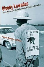 Bloody Lowndes : Civil Rights and Black Power in Alabama's Black Belt by Hasan Kwame Jeffries (2010, Paperback)