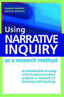 Using Narrative Inquiry as a Research Method: An Introduction to Using Critical Event Narrative Analysis in Research on Learning and Teaching by Leonard Webster, Patricie Mertova (Paperback, 2007)