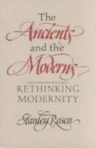 Rosen: The ancients & The Moderns: Rethinking Modernity (paper) by S Rosen
