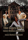 The Crazy Life of James Wallace McDonald by James Wallace McDonald (Hardback, 2011)