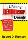 Lifelong Leadership by Design: How to Do More Good for Kids and Feel Better About Your Life's Work by Robert D. Ramsey (Paperback, 2009)